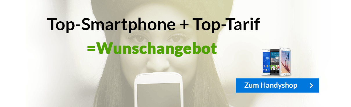Top Smartphone + Top-Tarif = Wunschangebot